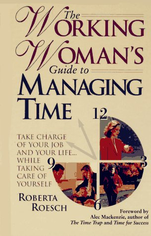 9780130974372: The Working Woman's Guide to Managing Time: Take Charge of Your Job and Your Life...While Taking Care of Yourself
