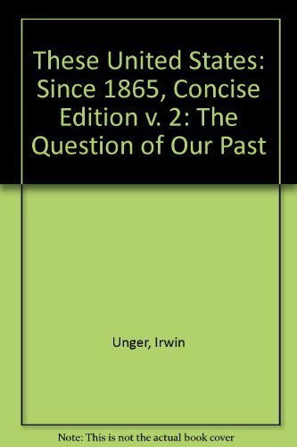9780130978042: These United States: The Question of Our Past, Volume II, Since 1865, Concise Edition (2nd Edition)