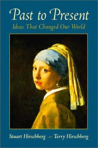 Past to Present: Ideas That Changed Our World: Hirschberg, Stuart; Hirschberg, Terry