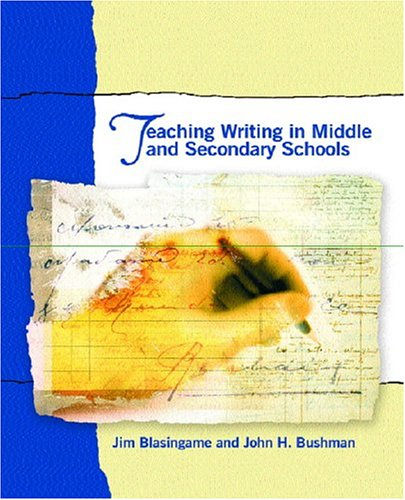 Teaching Writing in Middle and Secondary Schools: Blasingame, James; Bushman,