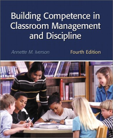 Building Competence in Classroom Management and Discipline: Annette M. Iverson;