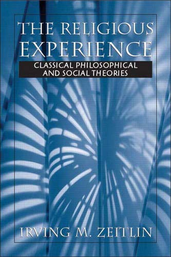 9780130982391: The Religious Experience: Classical Philosophical and Social Theories