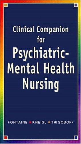 Psychiatric-Mental Health Nursing Clinical Companion: Karen Lee Fontaine,