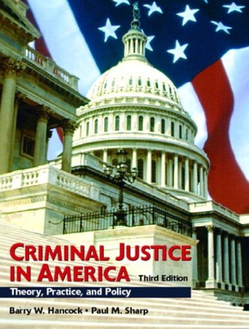 9780130984111: Criminal Justice in America: Theory, Practice, and Policy (3rd Edition)