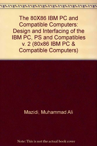 9780130985675: The 80X86 IBM PC and Compatible Computers: Design and Interfacing of the IBM PC, PS and Compatibles v. 2 (80x86 IBM PC & Compatible Computers)