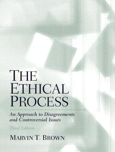 9780130988898: The Ethical Process: An Approach to Disagreements and Controversial Issues (3rd Edition)
