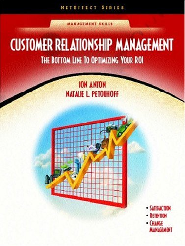 9780130990693: Customer Relationship Management: The Bottom Line to Optimizing Your ROI (NetEffect Series) (2nd Edition)
