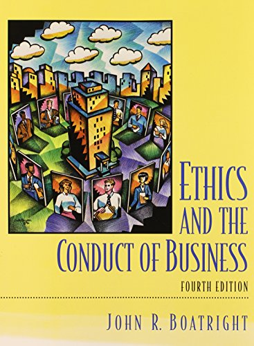 Ethics and the Conduct of Business (4th Edition): John R. Boatright