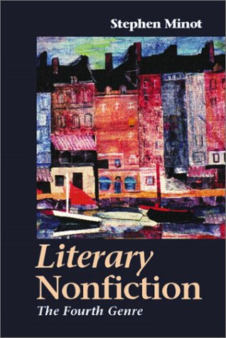 Literary Nonfiction: The Fourth Genre: Minot, Stephen
