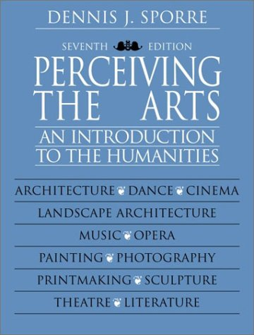 Perceiving the Arts: An Introduction to the Humanities (7th Edition): Dennis J. Sporre