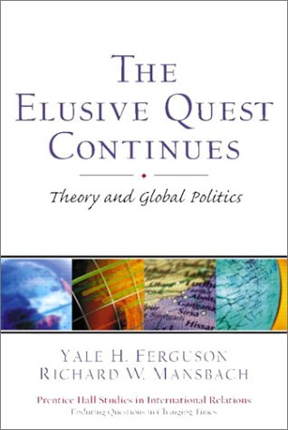 9780130992796: The Elusive Quest Continues: Theory and Global Politics