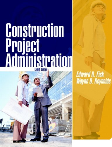 Construction Project Administration (8th Edition) (0130993050) by Edward R. Fisk; Wayne Reynolds