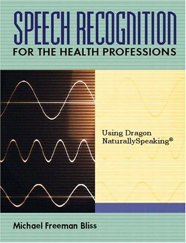 9780130993946: Speech Recognition for the Health Professions: Using Dragon Naturally Speaking