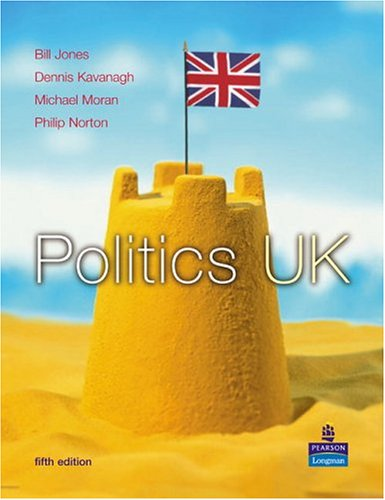 Politics UK (5th Edition) (9780130994073) by Bill Jones; Dennis Kavanagh; Michael Moran; Philip Norton