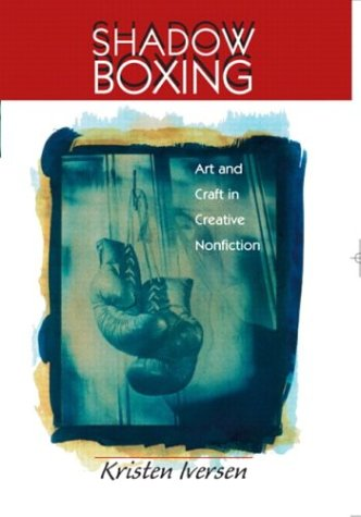 9780130994424: Shadow Boxing: Art and Craft Creative Nonfiction