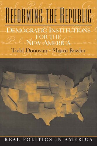 9780130994554: Reforming the Republic: Democratic Institutions for the New America (Real Politics in America)