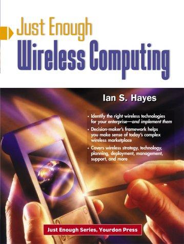 Just Enough Wireless Computing (Yourdon Press Computing: Ian S. Hayes