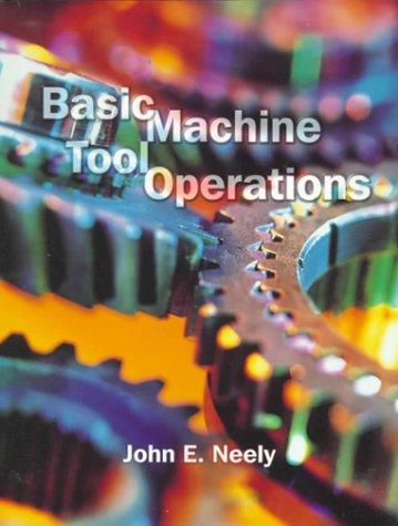 Basic Machine Tool Operations: Neely, John E.