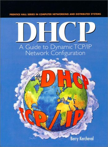 9780130997210: DCHP: A Guide for TCP/IP Network Configuration (Prentice Hall Series in Computer Networking and Distributed)