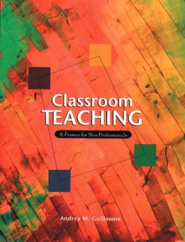 9780130998446: Classroom Teaching: A Primer for New Professionals