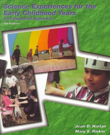 Science Experiences for the Early Childhood Years: An Integrated Approach (7th Edition) (0130999571) by Jean Durgin Harlan; Mary S. Rivkin