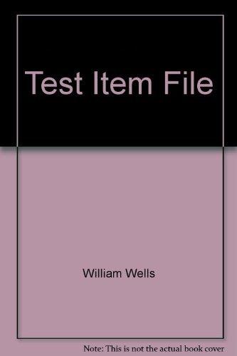 Test Item File for Advertising: Principles and Practice, 6th Edition: William Wells, John Burnett, ...