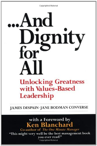 9780131005327: And Dignity for All: Unlocking Greatness with Values-Based Leadership