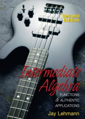 Intermediate Algebra: Functions and Authentic Applications: Jay Lehmann