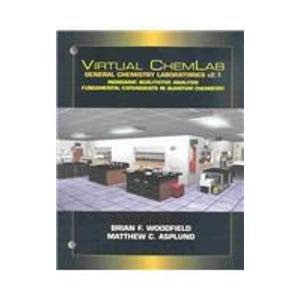 Virtual ChemLab for General Chemistry v.2.0: Brian F. Woodfield; Matthew C. Asplund