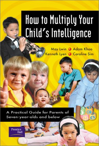 9780131013551: How to Multiply Your Child's Intelligence: A Practical Guide for Parents of Seven-Year-Olds and Below