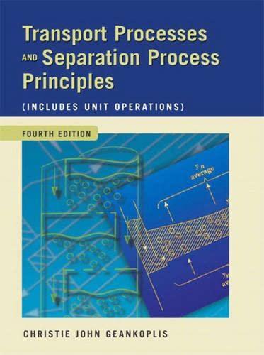 Transport Processes and Separation Process Principles (Includes: Christie John Geankoplis