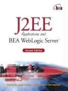 9780131015524: J2EE Applications and BEA WebLogic Server (2nd Edition)