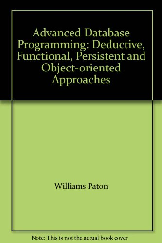 9780131018259: Advanced Database Programming: Deductive, Functional, Persistent and Object-oriented Approaches