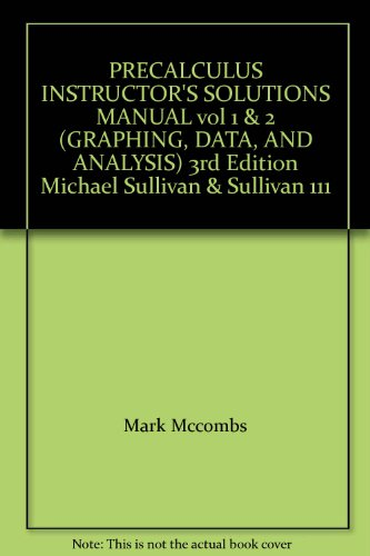 9780131019065: PRECALCULUS INSTRUCTOR'S SOLUTIONS MANUAL vol 1 & 2 (GRAPHING, DATA, AND ANALYSIS) 3rd Edition Michael Sullivan & Sullivan 111