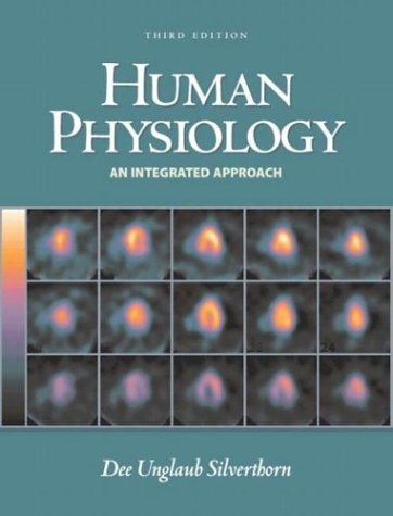 Human Physiology: An Integrated Approach, Third Edition: Dee Unglaub Silverthorn