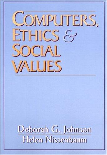 Computers, Ethics and Social Values: Johnson, Deborah G.; Nissenbaum, Helen