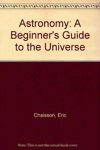 Astronomy: A Beginner's Guide to the Universe: Eric Chaisson, Steve McMillan