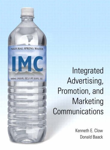 Integrated Advertising, Promotion, Marketing Communication and IMC: Kenneth E. Clow;