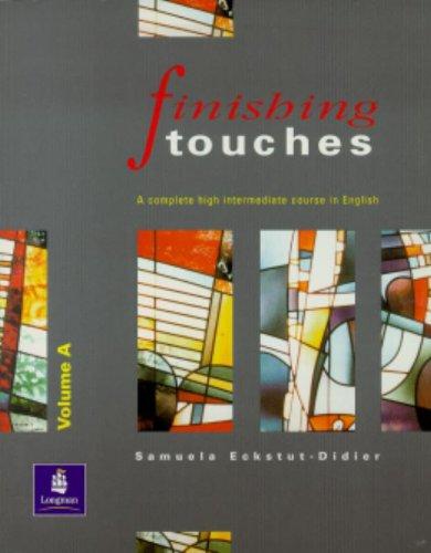 Finishing Touches: Bk. A: Complete High Intermediate: Eckstut, Samuela