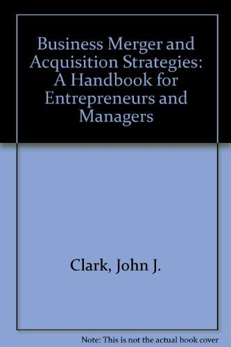 9780131063457: Business Merger and Acquisition Strategies: A Handbook for Entrepreneurs and Managers