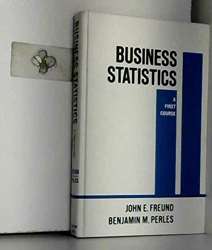 Business Statistics: First Course: Freund, John E.,