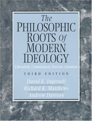 9780131090750: The Philosophic Roots of Modern Ideology: Liberalism, Communism, Fascism, Islamism (3rd Edition)