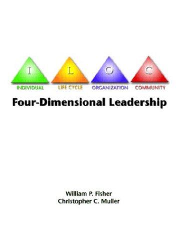 Four-Dimensional Leadership: The Individual, The Life Cycle,: William P. Fisher