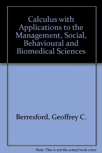 9780131106284: Calculus with Applications to the Management, Social, Behavioural and Biomedical Sciences