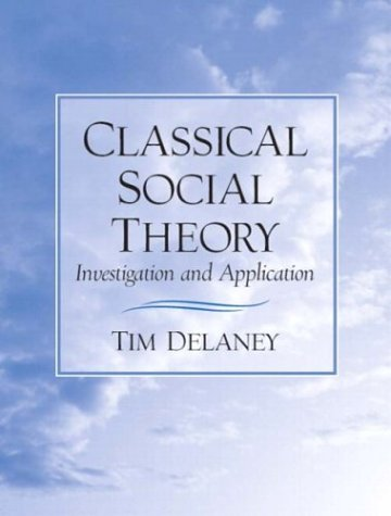 9780131109001: Classical Social Theory: Investigation and Application