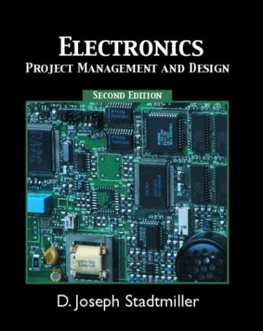 Electronics: Project Management and Design (2nd Edition): D. Joseph Stadtmiller