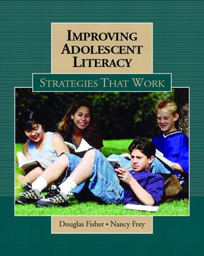 Improving Adolescent Literacy: Strategies at Work: Fisher, Douglas B.;