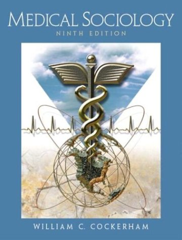 Medical Sociology, Ninth Edition: William C. Cockerham