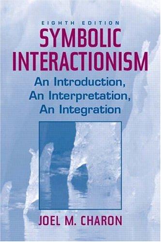 9780131114791: Symbolic Interactionism: An Introduction, An Interpretation, An Integration (8th Edition)