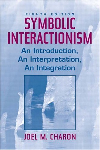 9780131114791: Symbolic Interactionism: An Introduction, An Interpretation, An Integration (8th Edition)